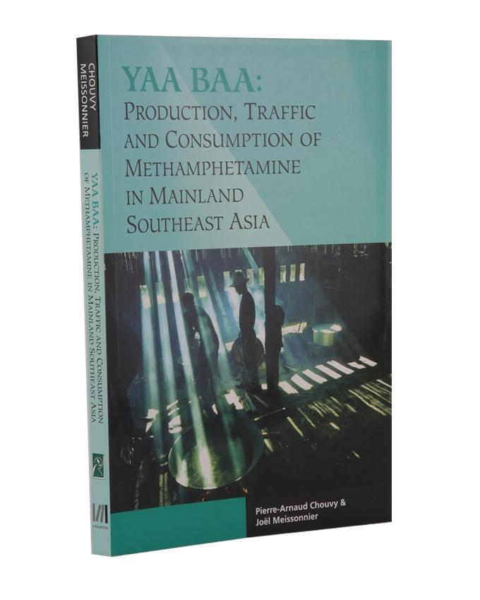 Monument Yaa Baa: Production, Traffic, and Consumption of Methamphetamine In Mainland Southeast Asia